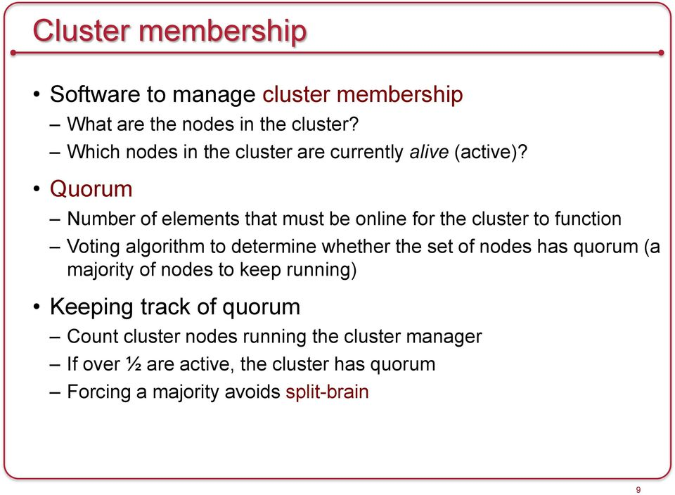 Quorum Number of elements that must be online for the cluster to function Voting algorithm to determine whether the set