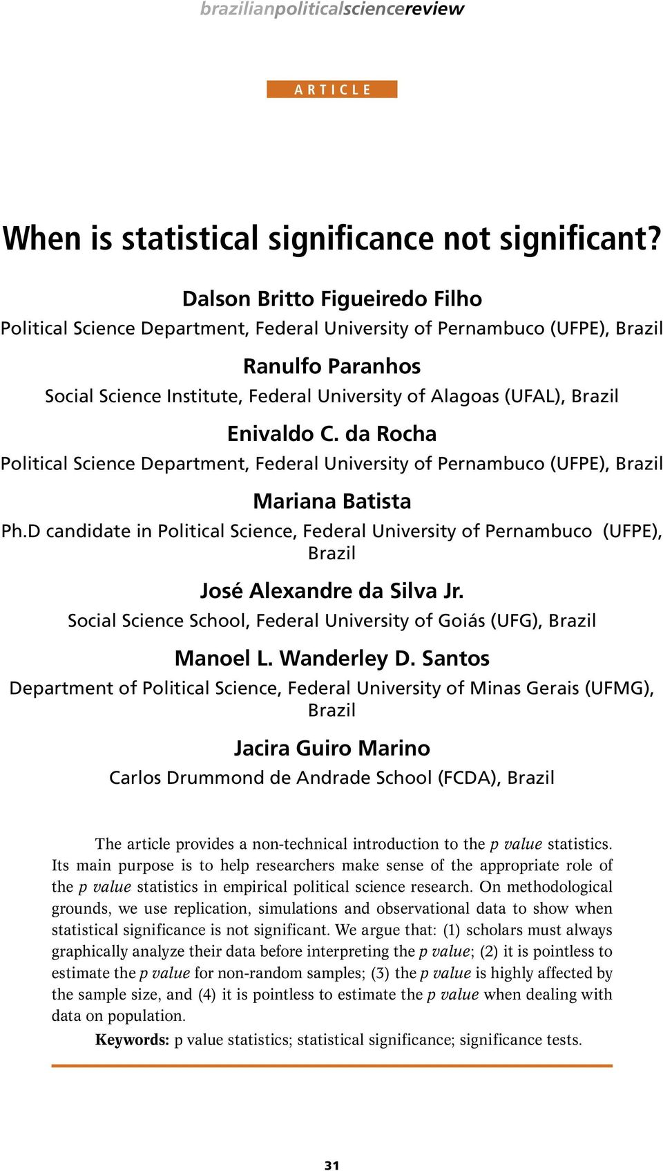 D candidate in Political Science, Federal University of Pernambuco (UFPE), Brazil José Alexandre da Silva Jr. Social Science School, Federal University of Goiás (UFG), Brazil Manoel L. Wanderley D.