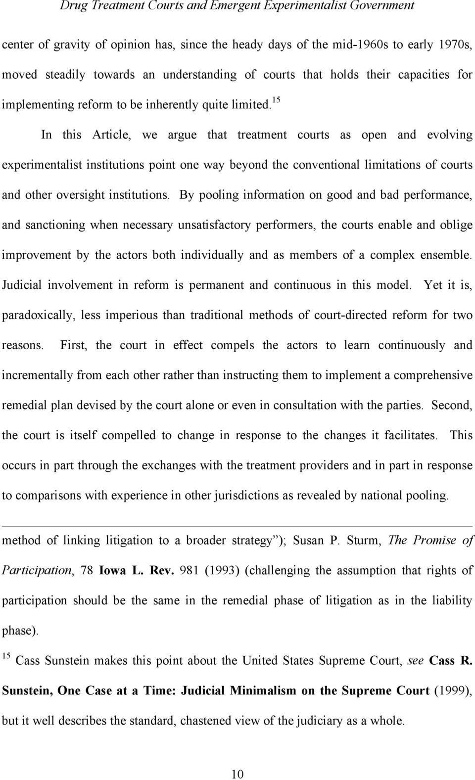 15 In this Article, we argue that treatment courts as open and evolving experimentalist institutions point one way beyond the conventional limitations of courts and other oversight institutions.