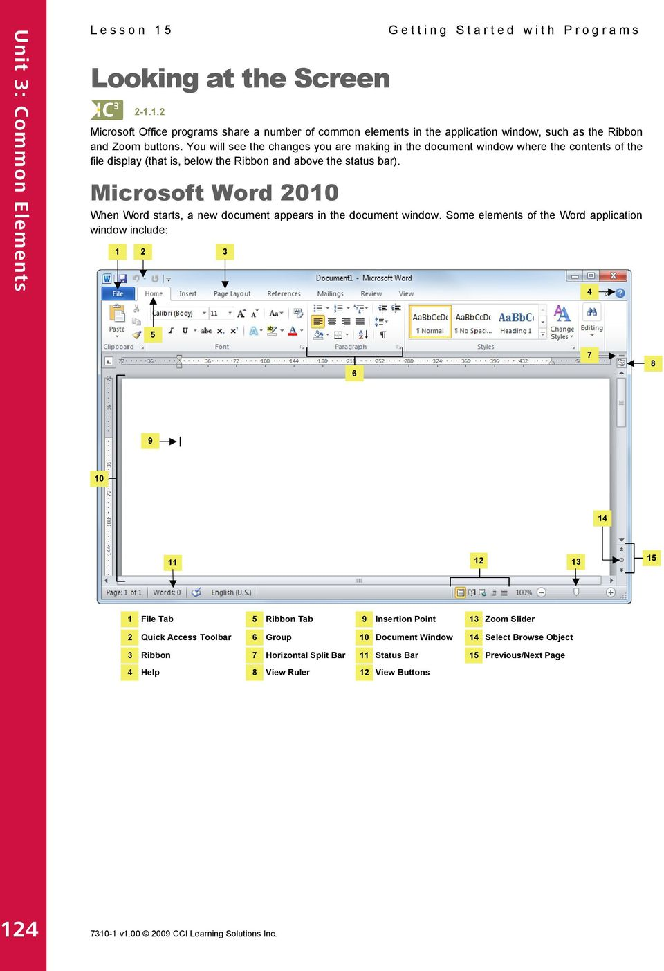 Microsoft Word 2010 When Word starts, a new document appears in the document window.