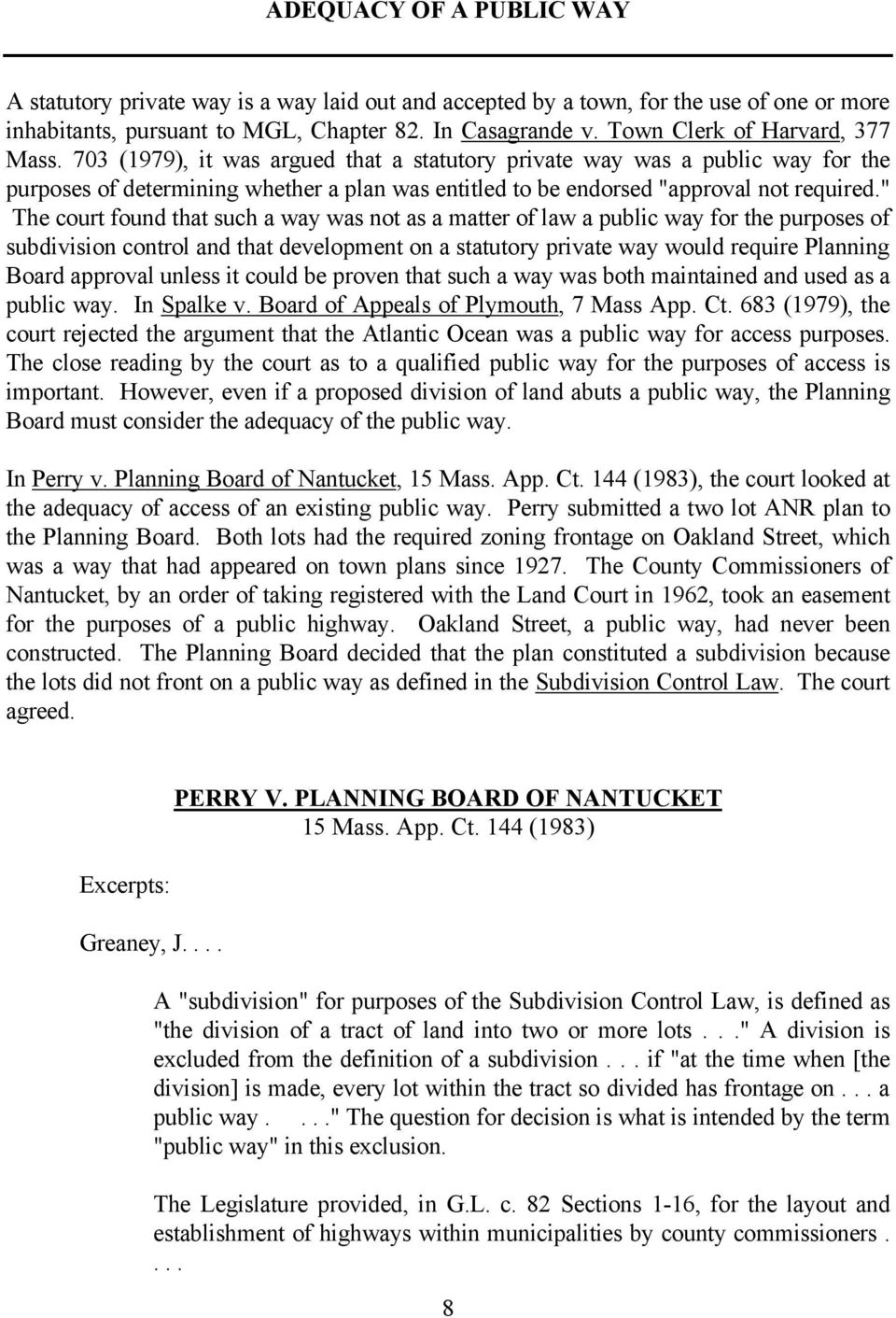 "703 (1979), it was argued that a statutory private way was a public way for the purposes of determining whether a plan was entitled to be endorsed ""approval not required."