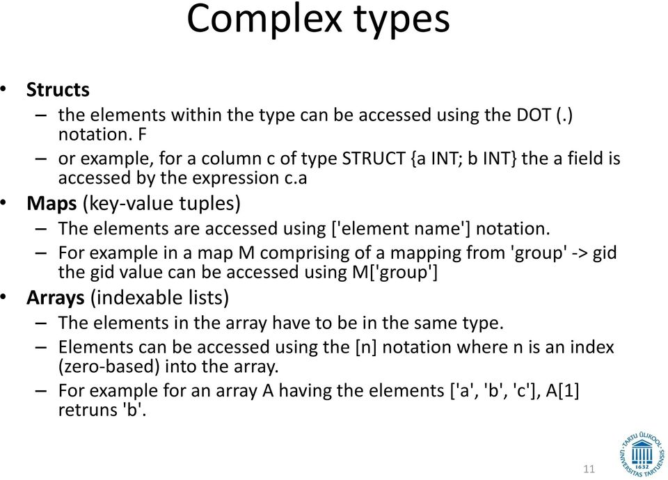 a Maps (key-value tuples) The elements are accessed using ['element name'] notation.