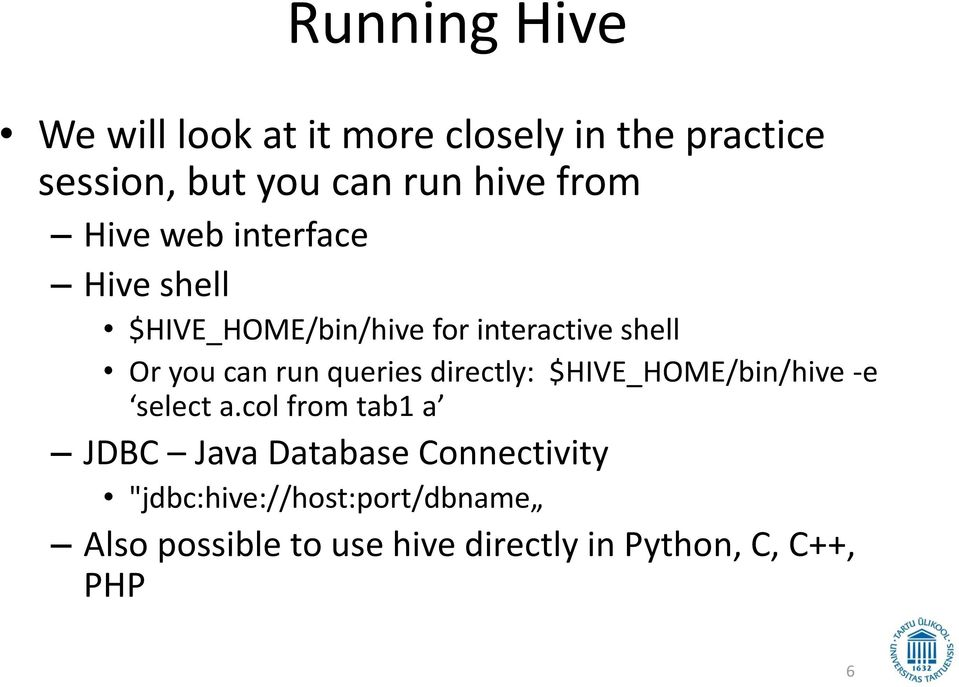 queries directly: $HIVE_HOME/bin/hive -e select a.