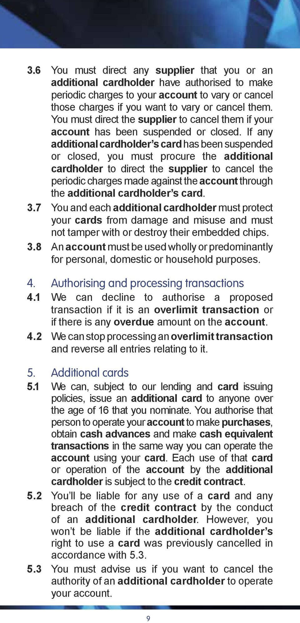 If any additional cardholder s card has been suspended or closed, you must procure the additional cardholder to direct the supplier to cancel the periodic charges made against the account through the