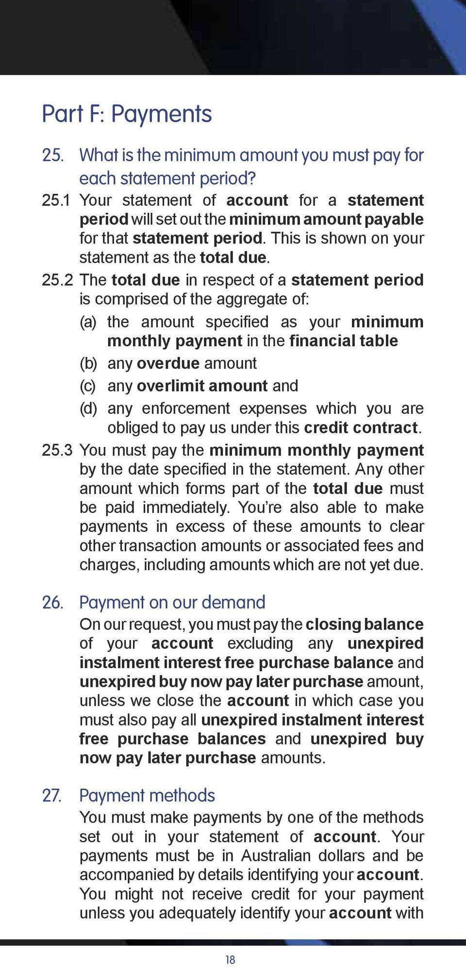 2 The total due in respect of a statement period is comprised of the aggregate of: (a) the amount specified as your minimum monthly payment in the financial table (b) any overdue amount (c) any
