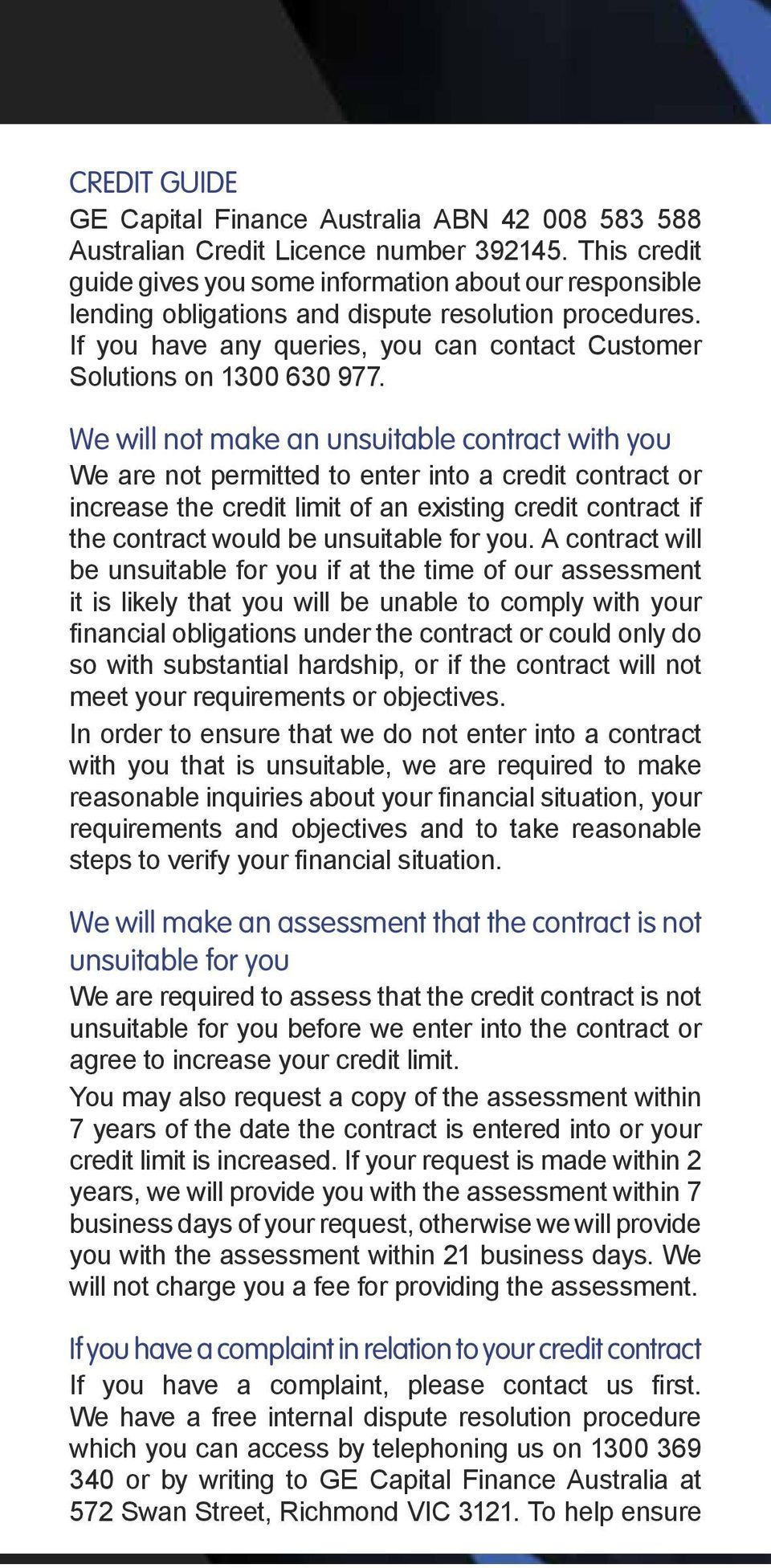 We will not make an unsuitable contract with you We are not permitted to enter into a credit contract or increase the credit limit of an existing credit contract if the contract would be unsuitable