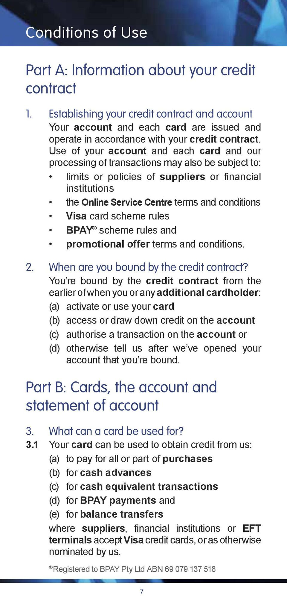 Use of your account and each card and our processing of transactions may also be subject to: limits or policies of suppliers or financial institutions the Online Service Centre terms and conditions