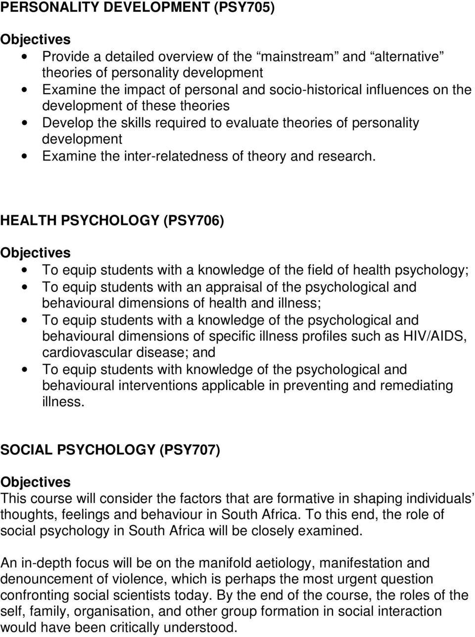 HEALTH PSYCHOLOGY (PSY706) To equip students with a knowledge of the field of health psychology; To equip students with an appraisal of the psychological and behavioural dimensions of health and