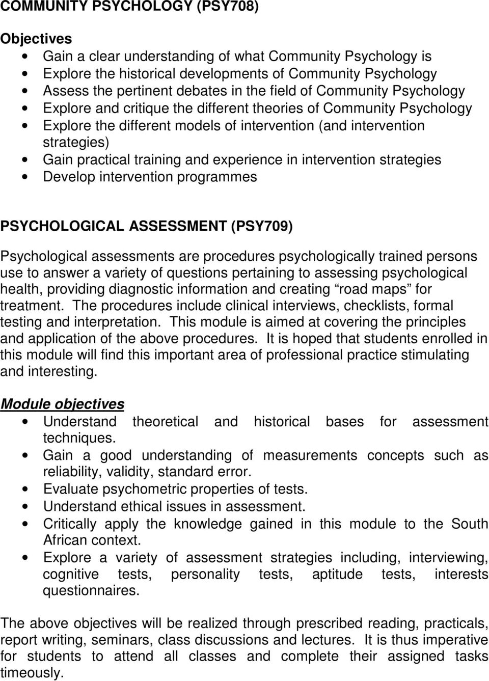 experience in intervention strategies Develop intervention programmes PSYCHOLOGICAL ASSESSMENT (PSY709) Psychological assessments are procedures psychologically trained persons use to answer a