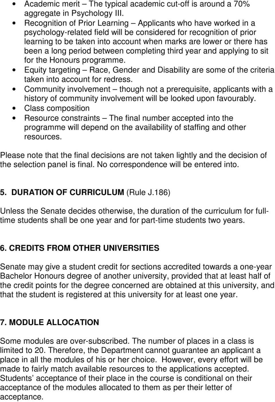 been a long period between completing third year and applying to sit for the Honours programme. Equity targeting Race, Gender and Disability are some of the criteria taken into account for redress.