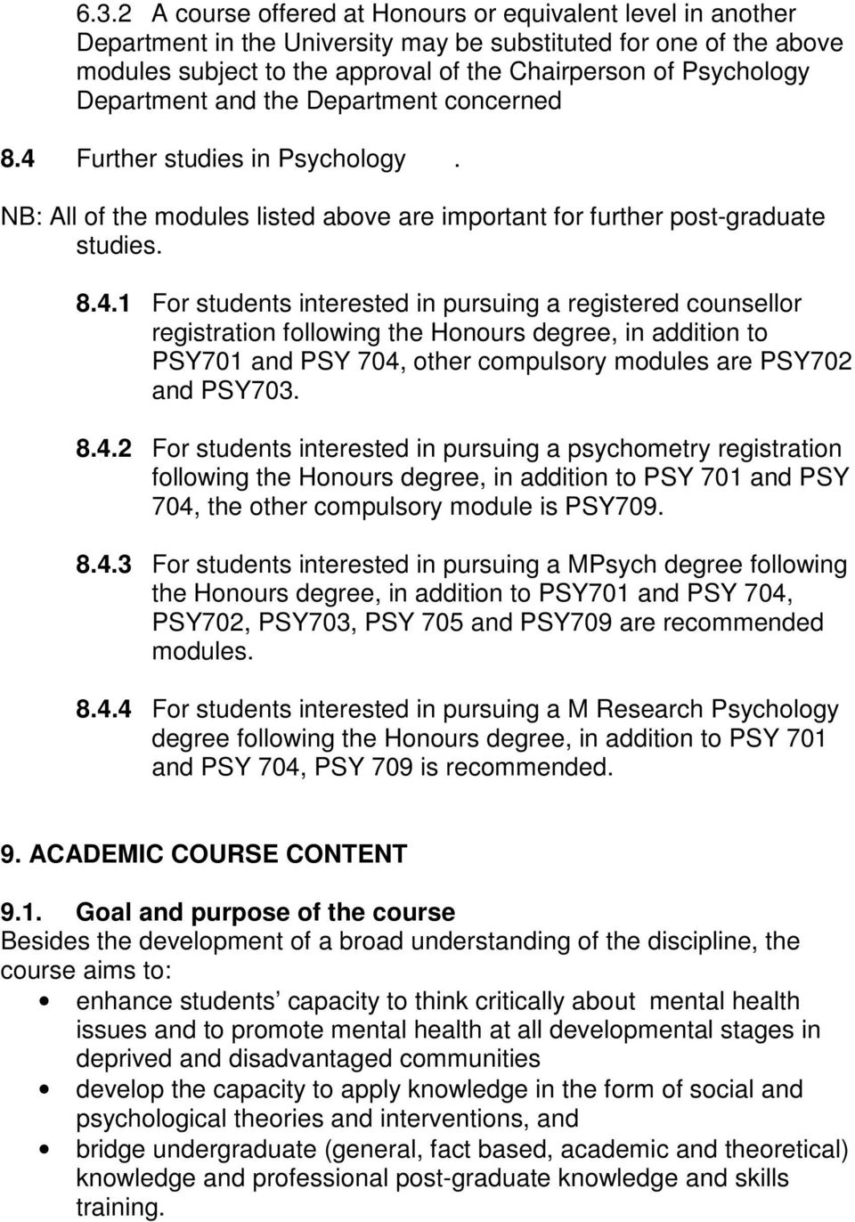 Further studies in Psychology. NB: All of the modules listed above are important for further post-graduate studies. 8.4.