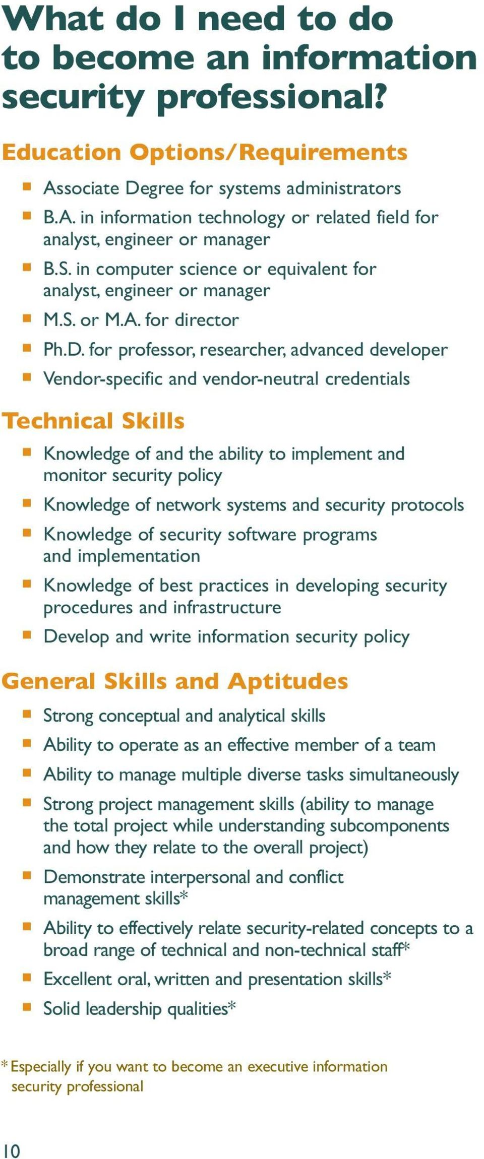 for professor, researcher, advanced developer Vendor-specific and vendor-neutral credentials Technical Skills Knowledge of and the ability to implement and monitor security policy Knowledge of