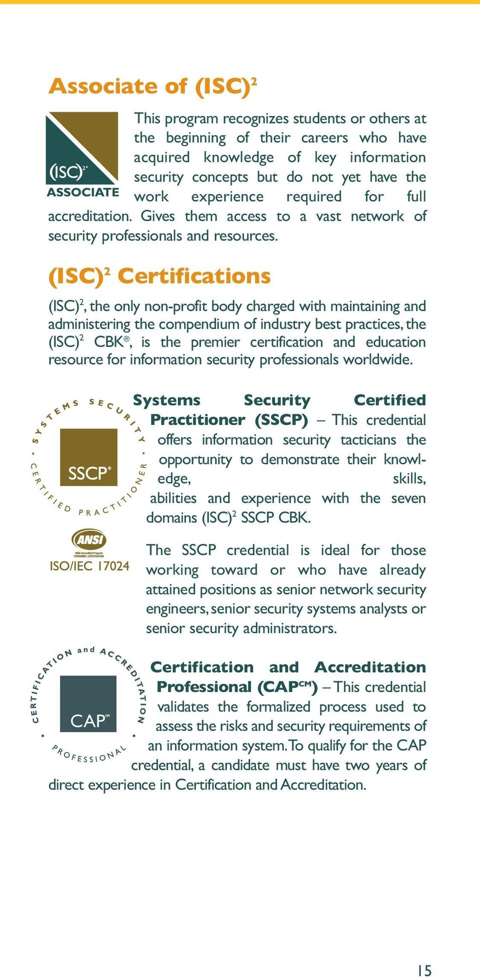 (ISC) 2 Certifications (ISC) 2, the only non-profit body charged with maintaining and administering the compendium of industry best practices, the (ISC) 2 CBK, is the premier certification and