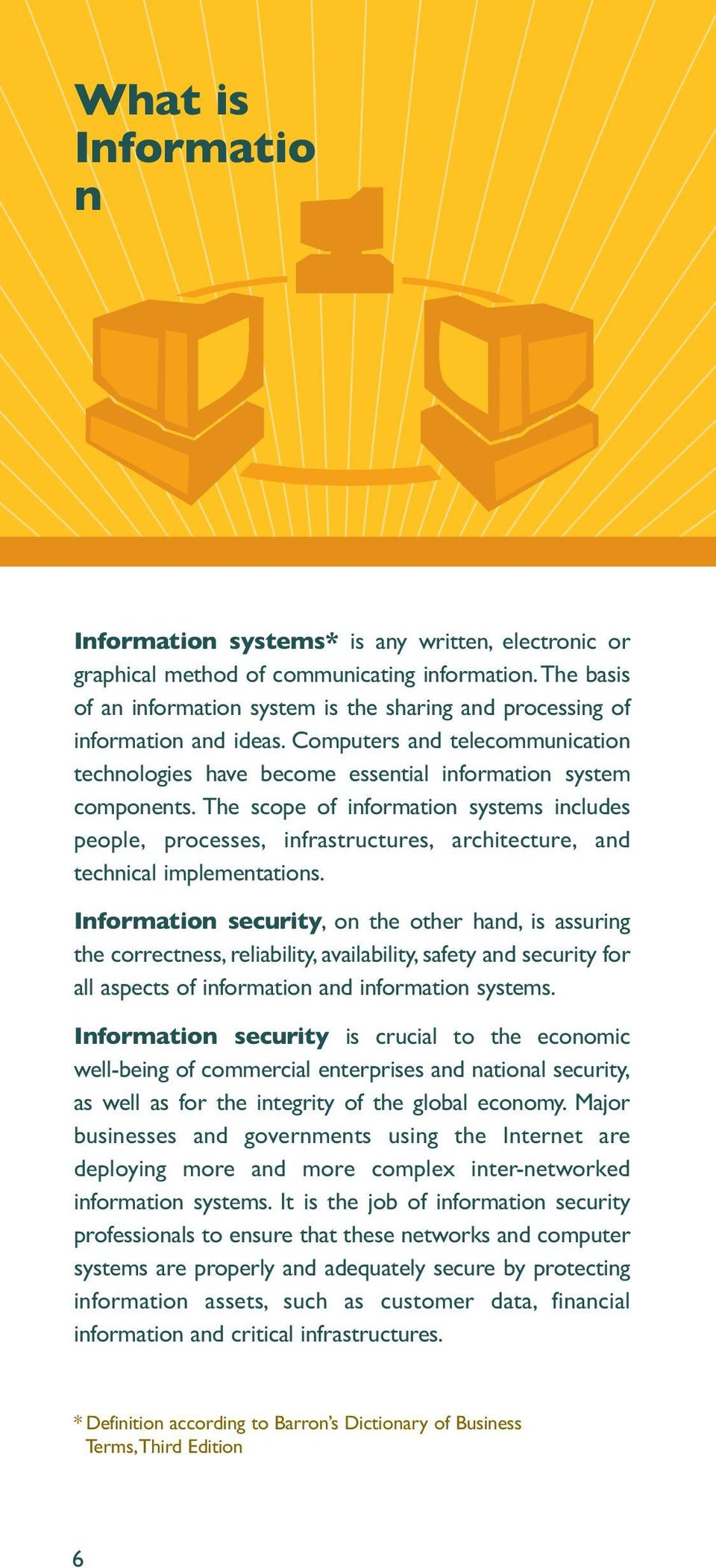 The scope of information systems includes people, processes, infrastructures, architecture, and technical implementations.