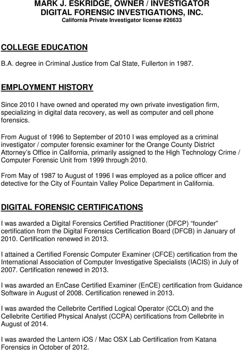 From August of 1996 to September of 2010 I was employed as a criminal investigator / computer forensic examiner for the Orange County District Attorney s Office in California, primarily assigned to