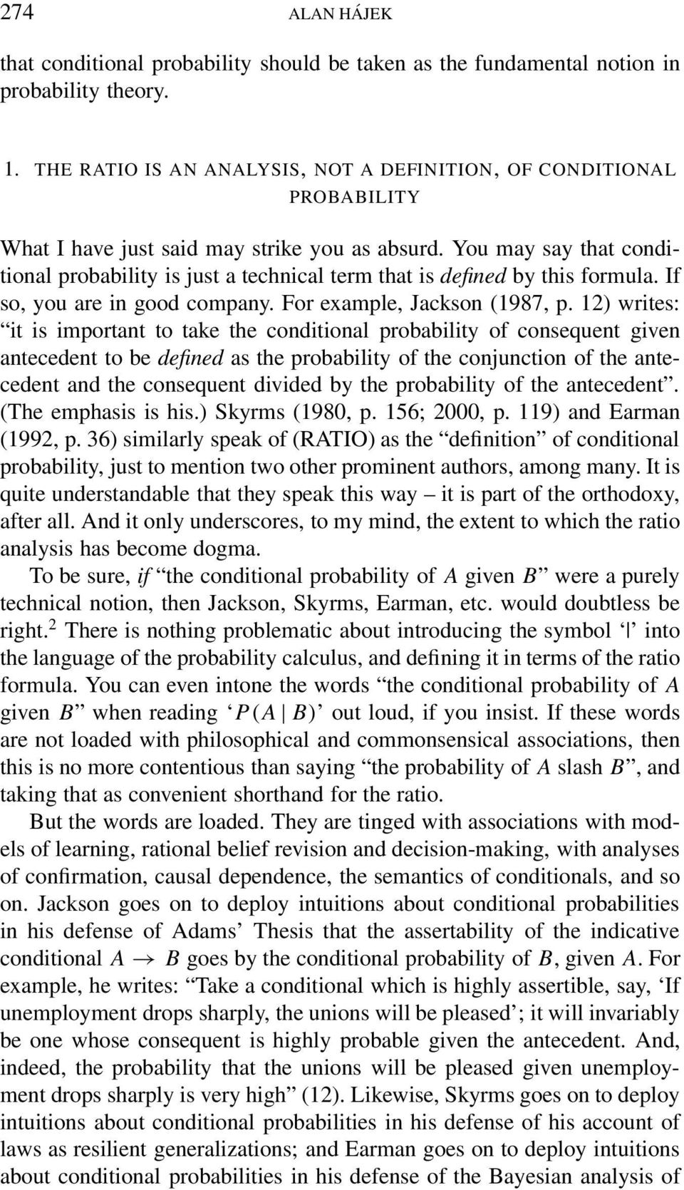 You may say that conditional probability is just a technical term that is defined by this formula. If so, you are in good company. For example, Jackson (1987, p.