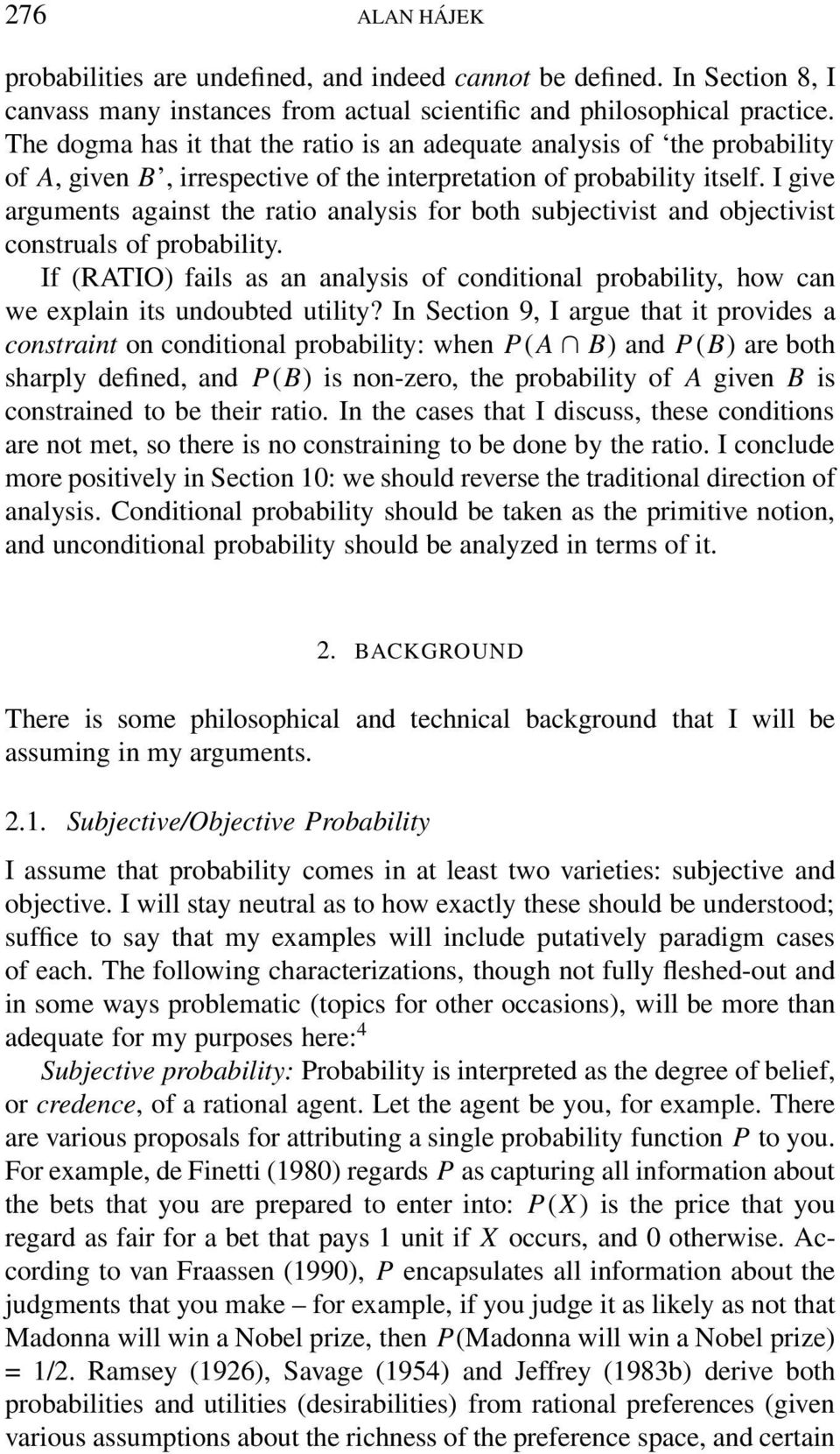 I give arguments against the ratio analysis for both subjectivist and objectivist construals of probability.