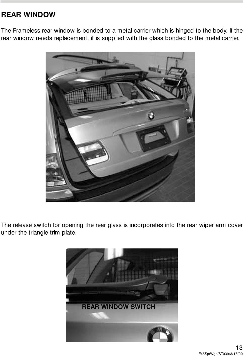 If the rear window needs replacement, it is supplied with the glass bonded to the