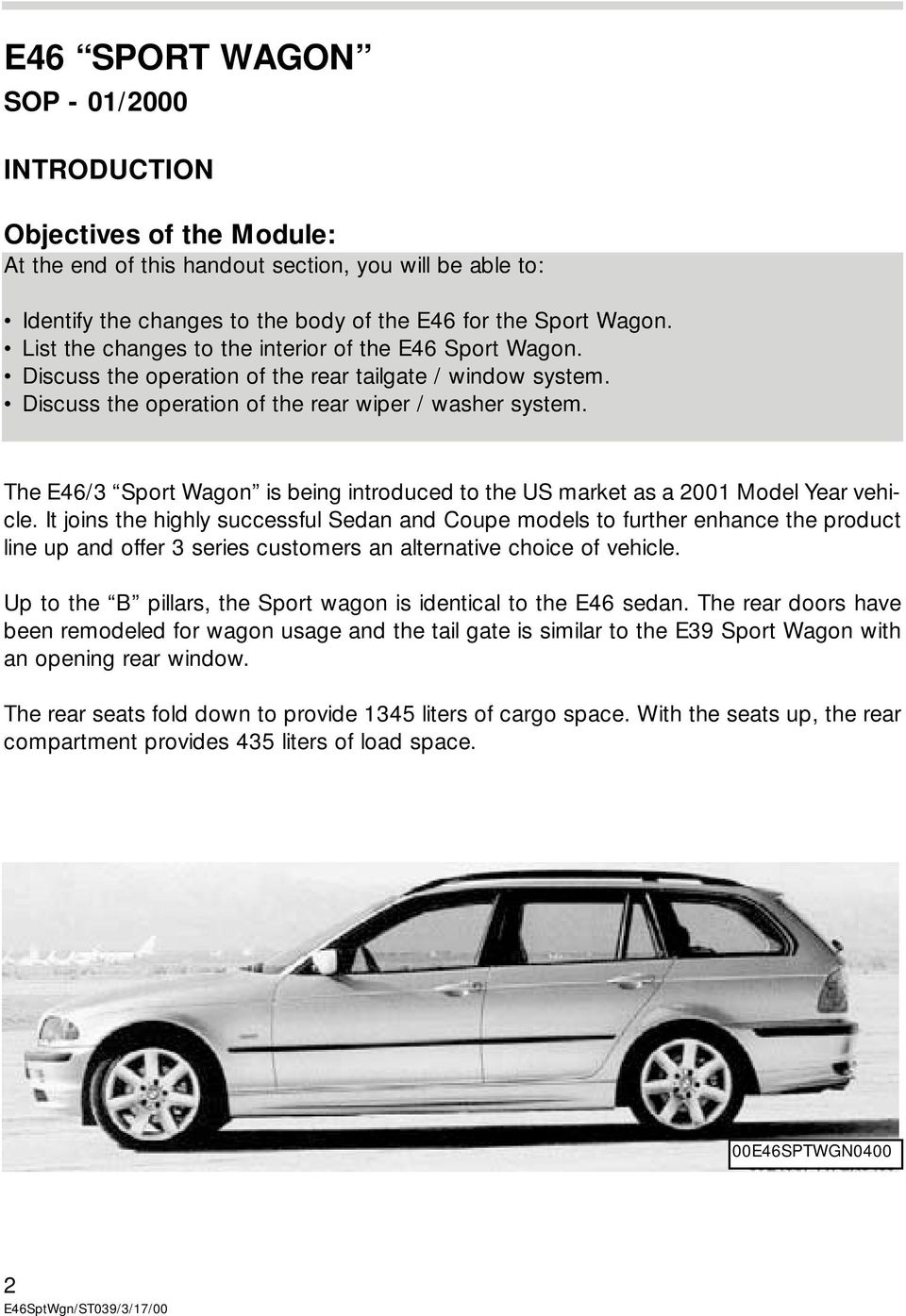 The E46/3 Sport Wagon is being introduced to the US market as a 2001 Model Year vehicle.
