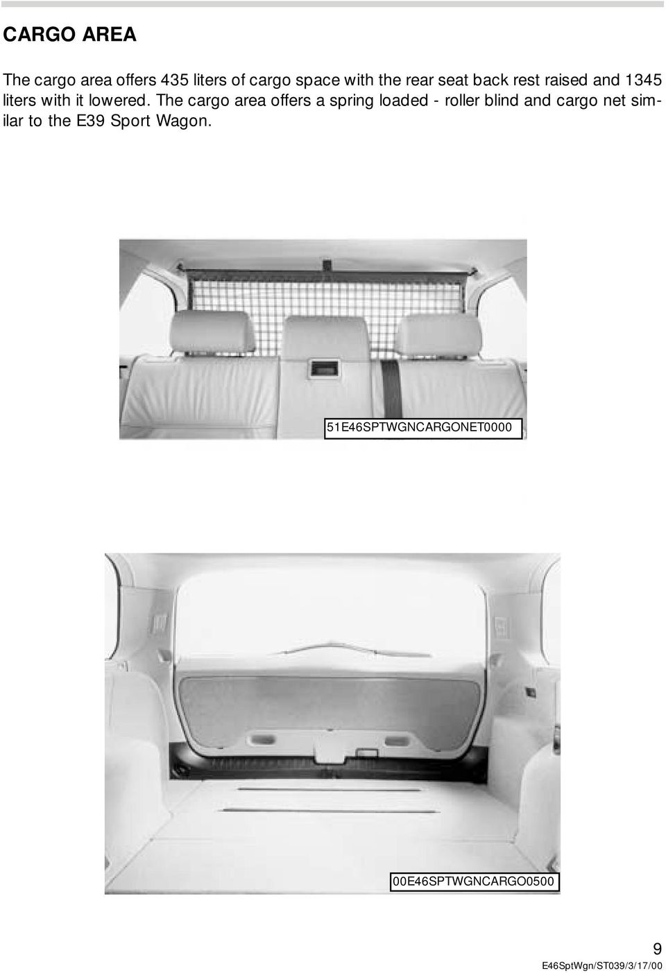 The cargo area offers a spring loaded - roller blind and cargo net