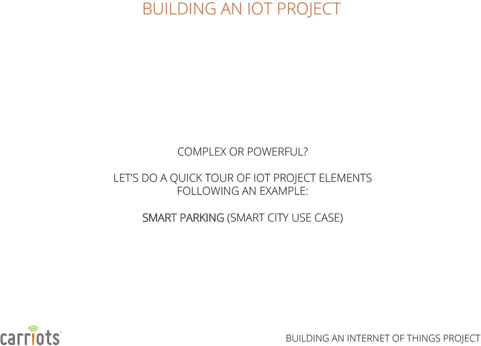 LET S DO A QUICK TOUR OF IOT PROJECT