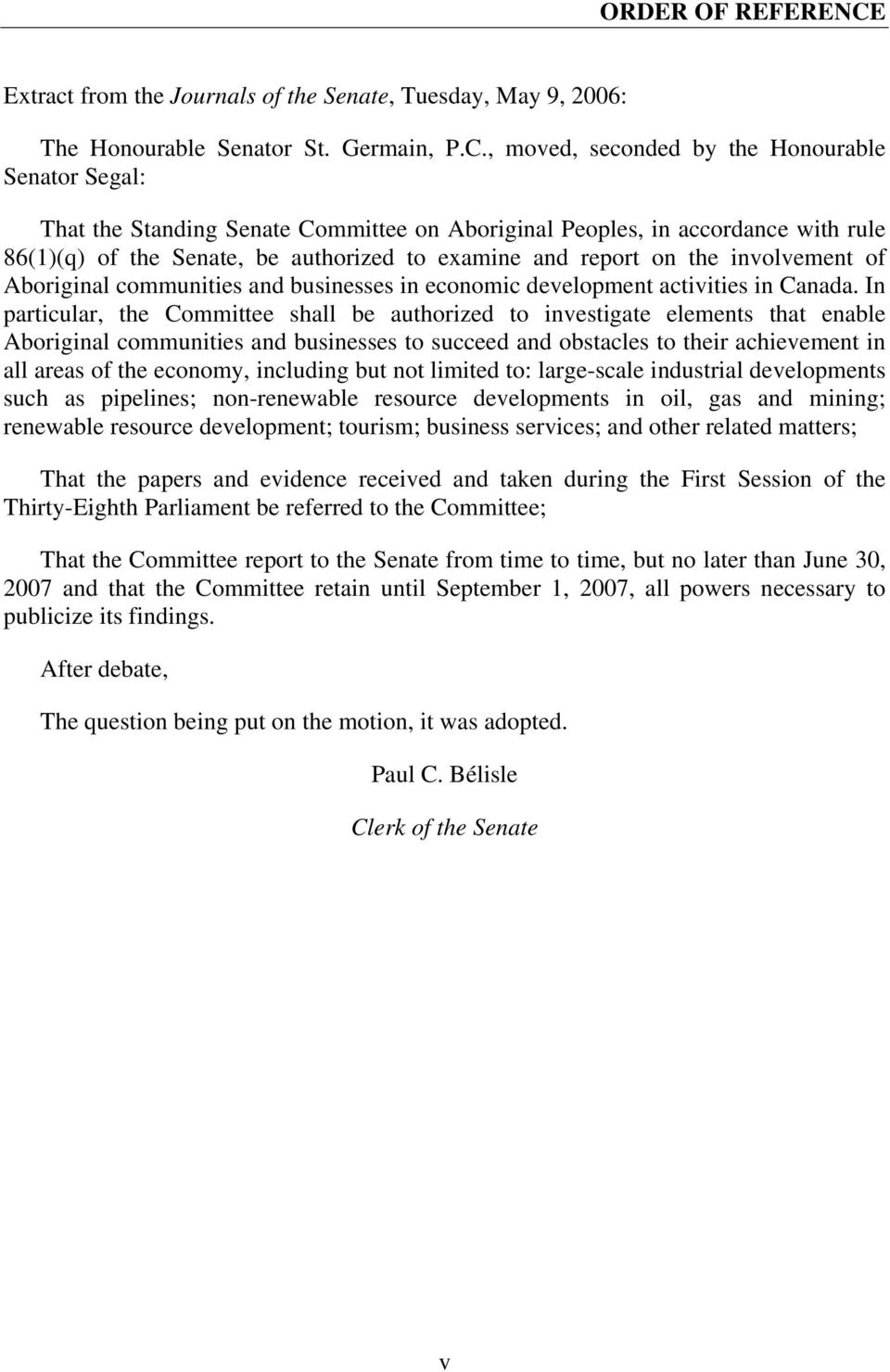 , moved, seconded by the Honourable Senator Segal: That the Standing Senate Committee on Aboriginal Peoples, in accordance with rule 86(1)(q) of the Senate, be authorized to examine and report on the