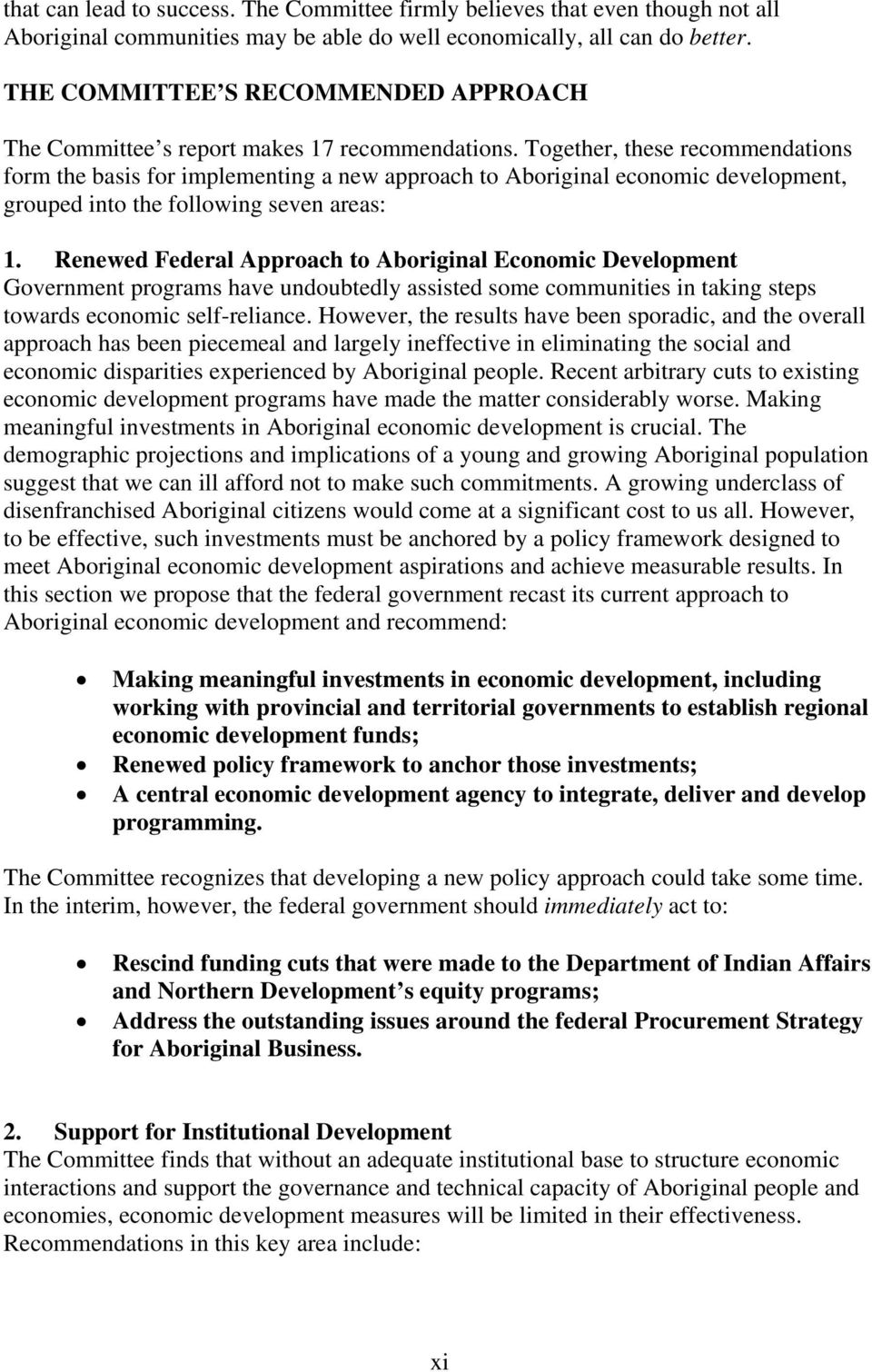 Together, these recommendations form the basis for implementing a new approach to Aboriginal economic development, grouped into the following seven areas: 1.