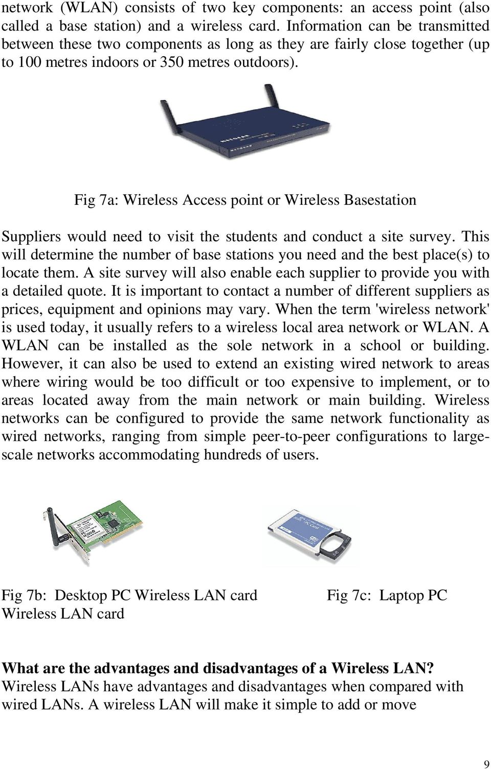 Fig 7a: Wireless Access point or Wireless Basestation Suppliers would need to visit the students and conduct a site survey.