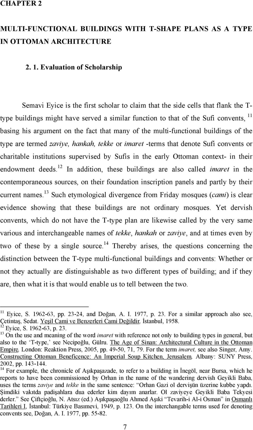 his argument on the fact that many of the multi-functional buildings of the type are termed zaviye, hankah, tekke or imaret -terms that denote Sufi convents or charitable institutions supervised by