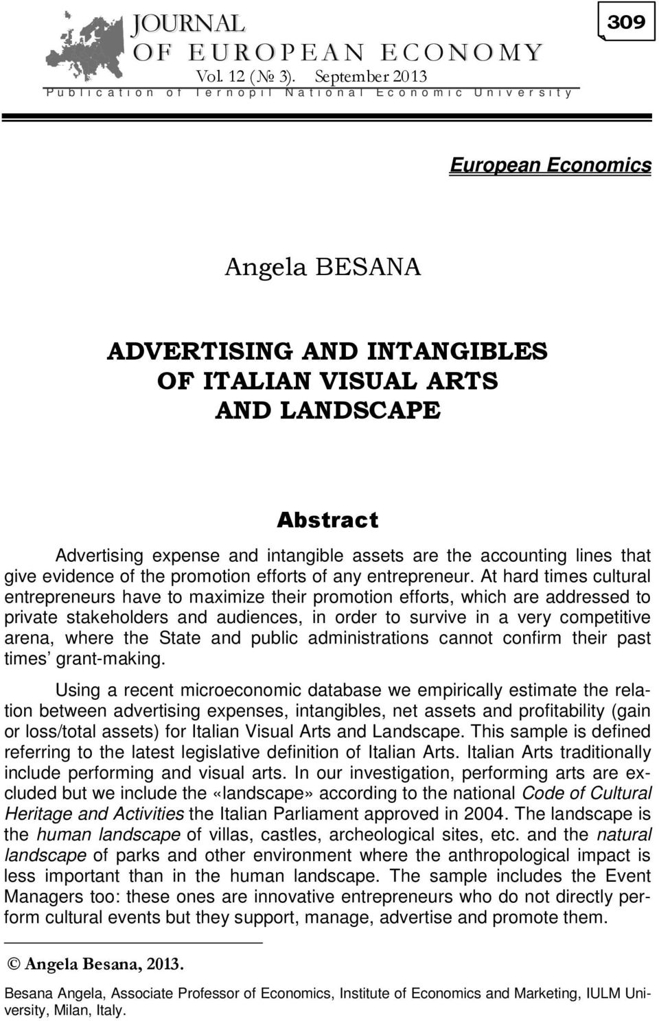AND LANDSCAPE Abstract Advertising expense and intangible assets are the accounting lines that give evidence of the promotion efforts of any entrepreneur.