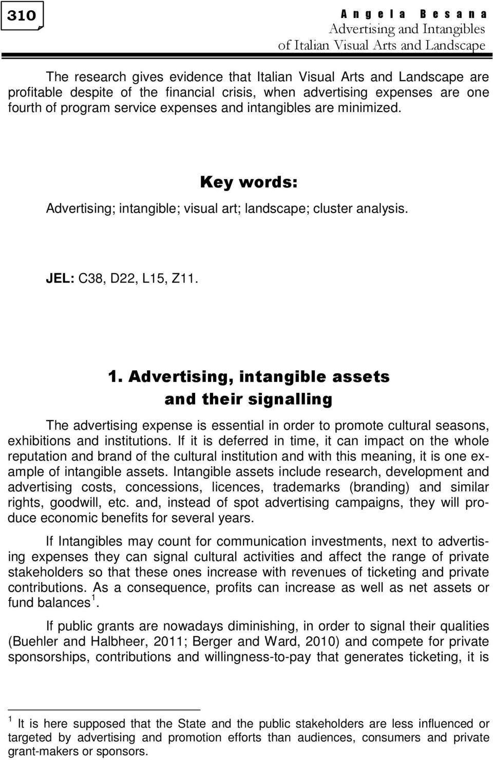 JEL: C38, D22, L15, Z11. 1. Advertising, intangible assets and their signalling The advertising expense is essential in order to promote cultural seasons, exhibitions and institutions.