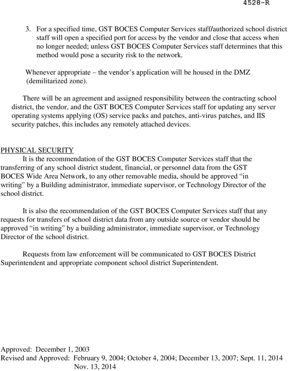 There will be an agreement and assigned responsibility between the contracting school district, the vendor, and the GST BOCES Computer Services staff for updating any server operating systems
