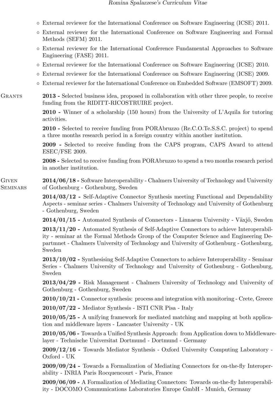 External reviewer for the International Conference on Software Engineering (ICSE) 2009. External reviewer for the International Conference on Embedded Software (EMSOFT) 2009.