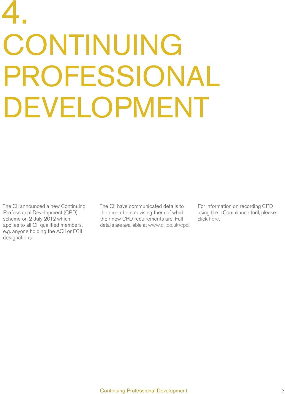 The CII have communicated details to their members advising them of what their new CPD requirements are.