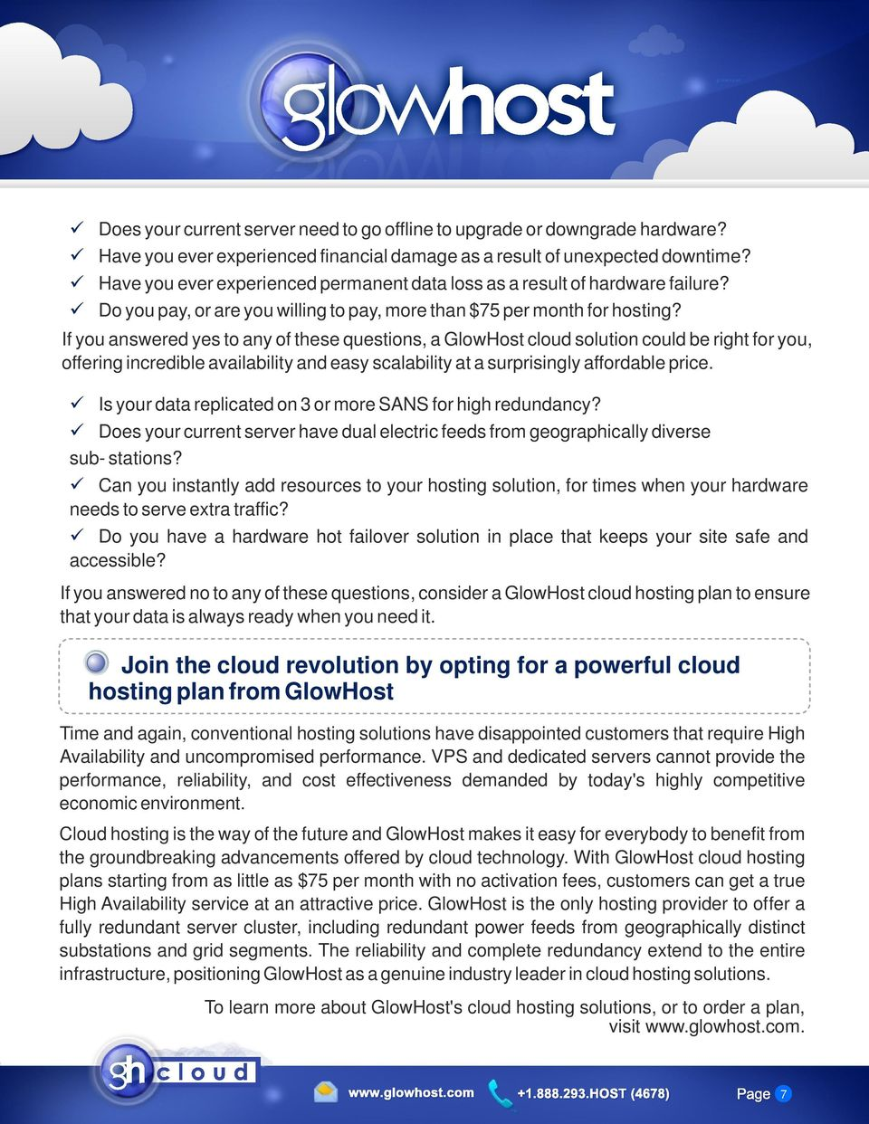 If you answered yes to any of these questions, a GlowHost cloud solution could be right for you, offering incredible availability and easy scalability at a surprisingly affordable price.