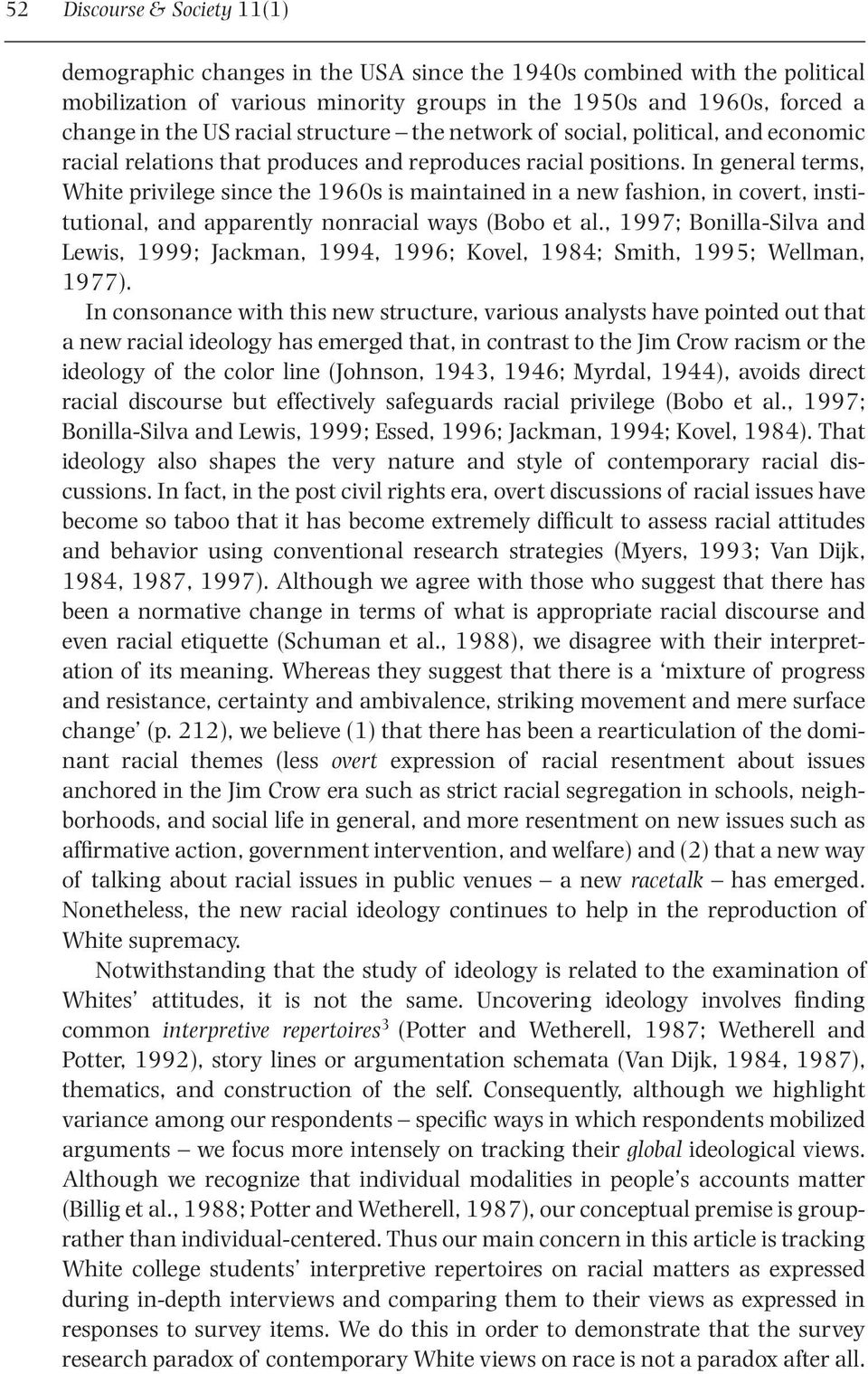 In general terms, White privilege since the 1960s is maintained in a new fashion, in covert, institutional, and apparently nonracial ways (Bobo et al.