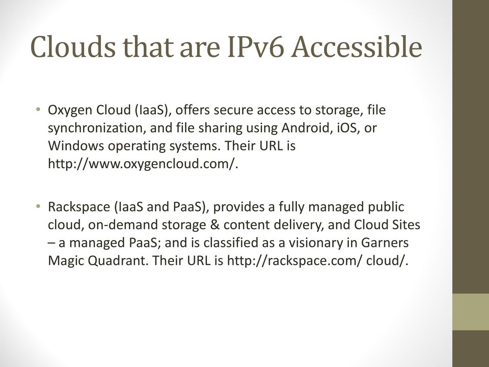 Rackspace (IaaS and PaaS), provides a fully managed public cloud, on-demand storage & content delivery, and Cloud