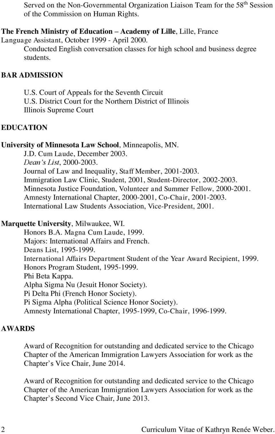 BAR ADMISSION U.S. Court of Appeals for the Seventh Circuit U.S. District Court for the Northern District of Illinois Illinois Supreme Court EDUCATION University of Minnesota Law School, Minneapolis, MN.