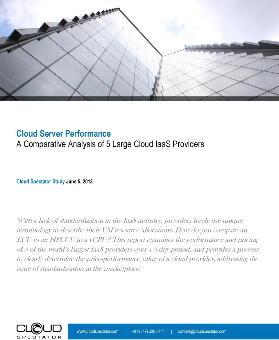 This report examines the performance and pricing of 5 of the world s largest IaaS providers over a 5-day period, and provides a process to clearly determine