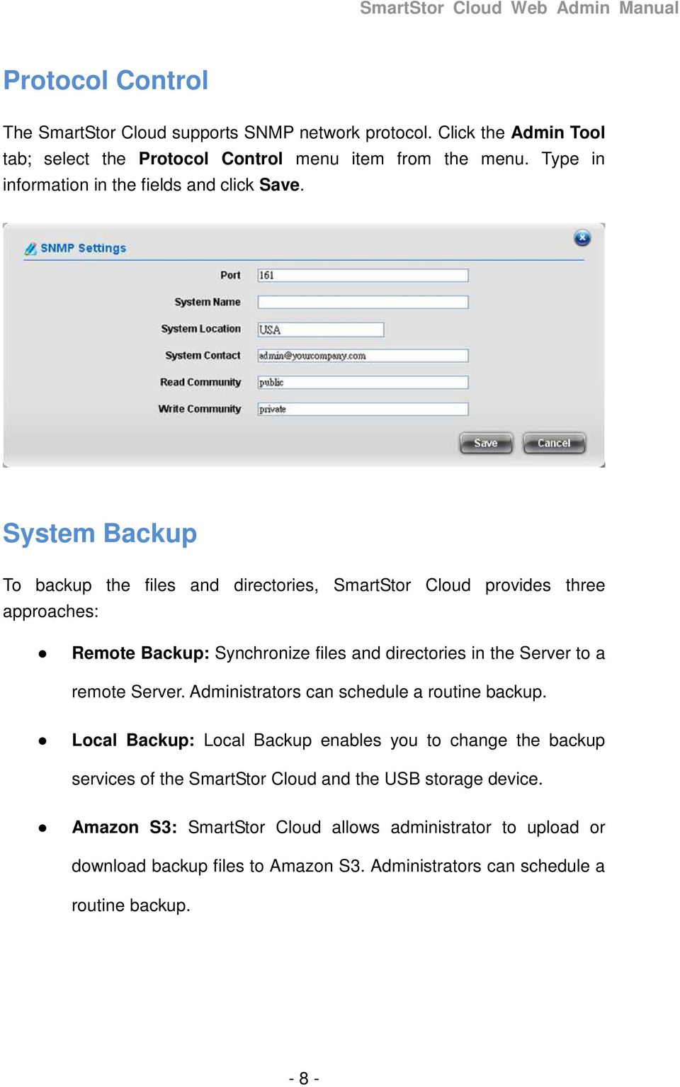 System Backup To backup the files and directories, SmartStor Cloud provides three approaches: Remote Backup: Synchronize files and directories in the Server to a remote