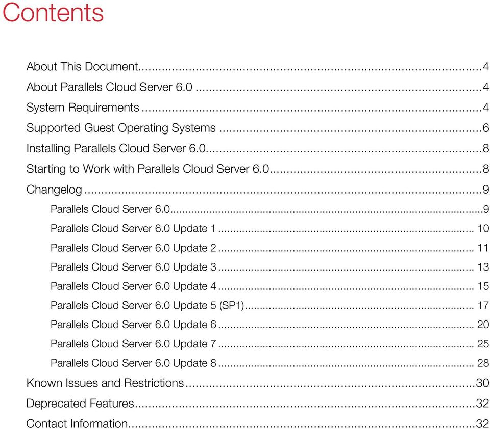 .. 13 Parallels Cloud Server 6.0 Update 4... 15 Parallels Cloud Server 6.0 Update 5 (SP1)... 17 Parallels Cloud Server 6.0 Update 6... 20 Parallels Cloud Server 6.0 Update 7.