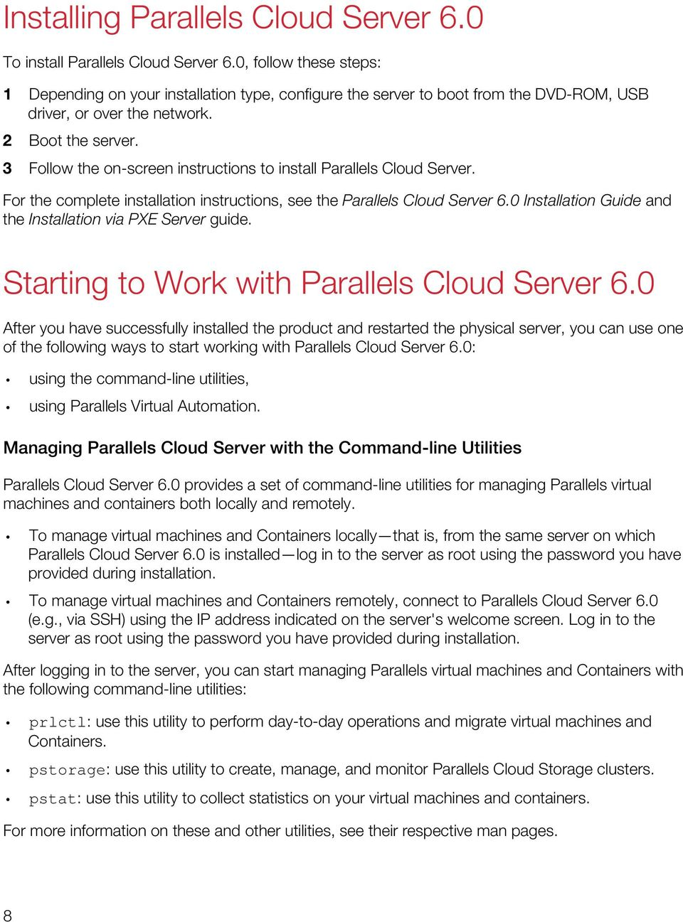 3 Follow the on-screen instructions to install Parallels Cloud Server. For the complete installation instructions, see the Parallels Cloud Server 6.