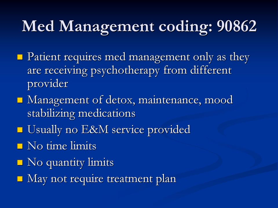 detox, maintenance, mood stabilizing medications Usually no E&M service