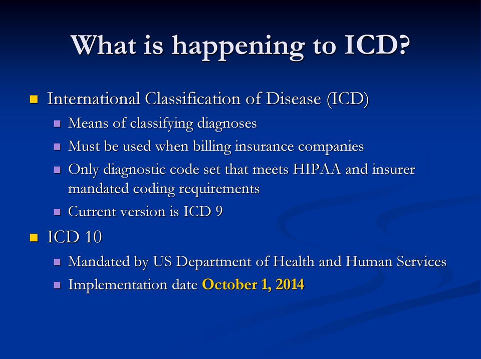 used when billing insurance companies Only diagnostic code set that meets HIPAA and