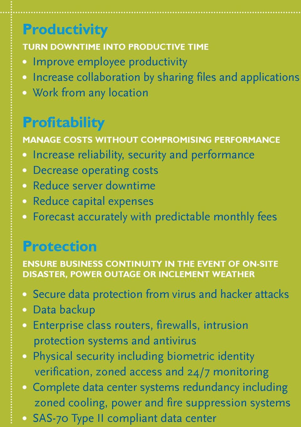 fees Protection ENSURE BUSINESS CONTINUITY IN THE EVENT OF ON-SITE DISASTER, POWER OUTAGE OR INCLEMENT WEATHER l Secure data protection from virus and hacker attacks l Data backup l Enterprise class