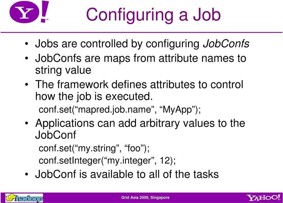 conf.set( mapred.job.name, MyApp ); Applications can add arbitrary values to the JobConf conf.