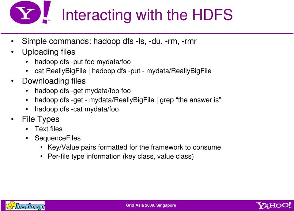foo hadoop dfs -get - mydata/reallybigfile grep the answer is hadoop dfs -cat mydata/foo File Types Text files