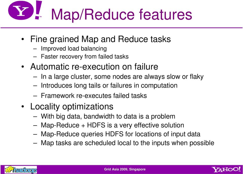 computation Framework re-executes failed tasks Locality optimizations With big data, bandwidth to data is a problem Map-Reduce