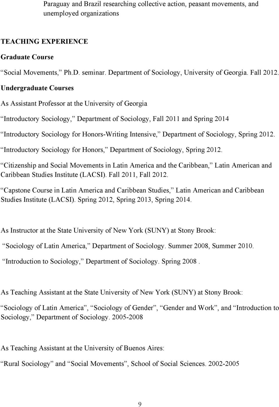Undergraduate Courses As Assistant Professor at the University of Georgia Introductory Sociology, Department of Sociology, Fall 2011 and Spring 2014 Introductory Sociology for Honors-Writing