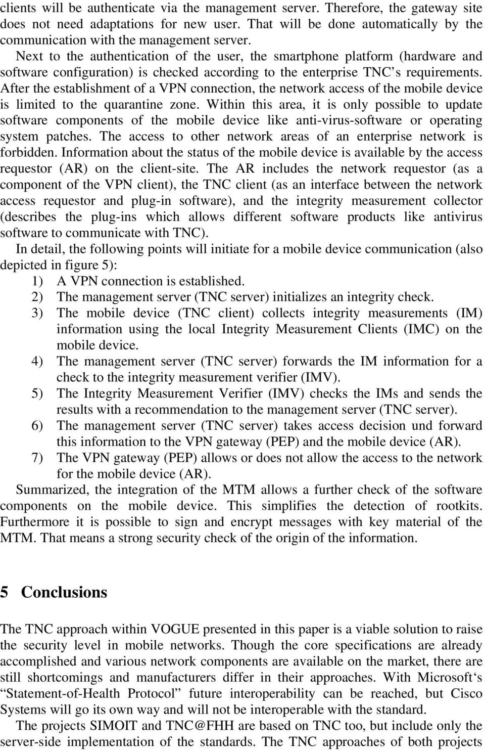 Next to the authentication of the user, the smartphone platform (hardware and software configuration) is checked according to the enterprise TNC s requirements.